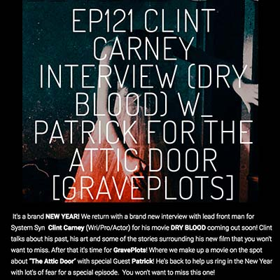EP121 CLINT CARNEY INTERVIEW (DRY BLOOD) W_ PATRICK FOR THE ATTIC DOOR [GRAVEPLOTS]