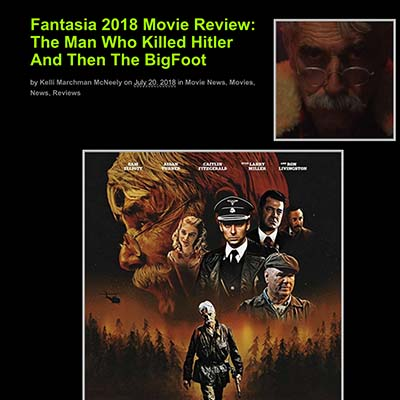 Fantasia 2018 Movie Review: The Man Who Killed Hitler And Then The BigFoot