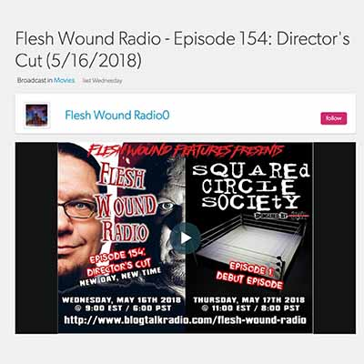Flesh Wound Radio - Episode 154: Director's Cut (5/16/2018)