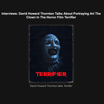 Interviews: David Howard Thornton Talks About Portraying Art The Clown In The Horror Film Terrifier