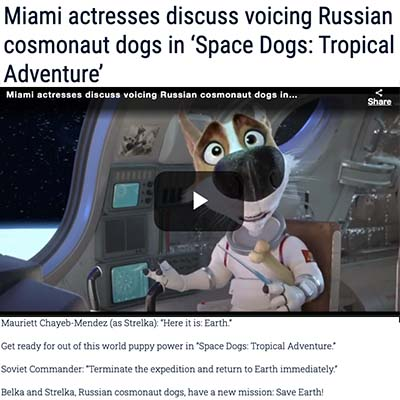 Miami actresses discuss voicing Russian cosmonaut dogs in 'Space Dogs: Tropical Adventure'
