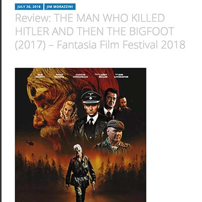 Review: THE MAN WHO KILLED HITLER AND THEN THE BIGFOOT– Fantasia Film Festival 2018