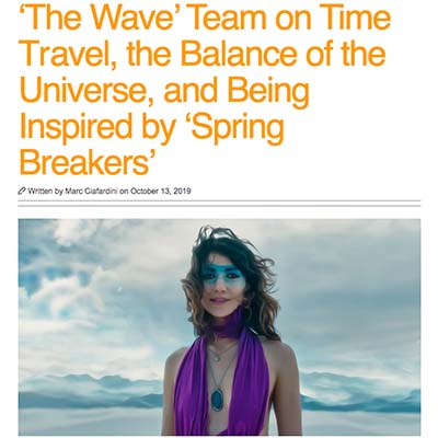 'The Wave' Team on Time Travel, the Balance of the Universe, and Being Inspired by 'Spring Breakers'