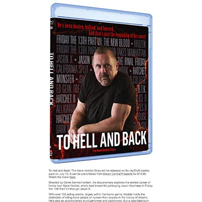 To Hell and Back: The Kane Hodder Story will be released as Bu-ray/DVD combo pack on July 13.