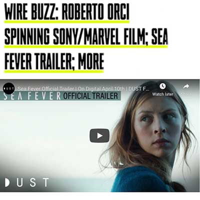 WIRE BUZZ: ROBERTO ORCI SPINNING SONY/MARVEL FILM; SEA FEVER TRAILER; MORE